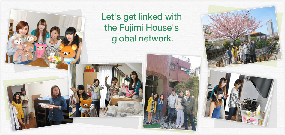 Let's get linked with the Fujimi House's global network.